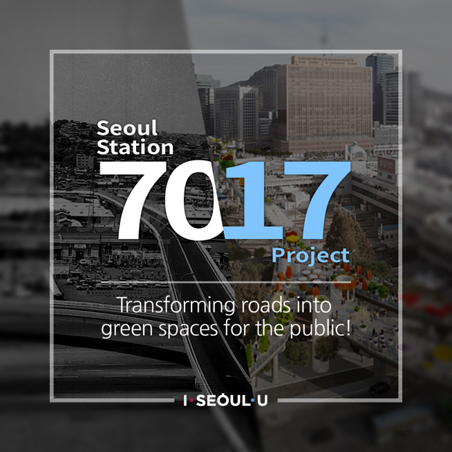 seoul station 7017 project transforming roads into green spaces for the public!