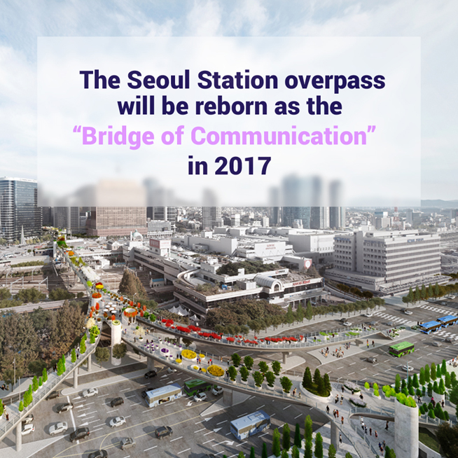 "the seoul station overpass will be reborn as the ""bridge of communication"" in 2017"